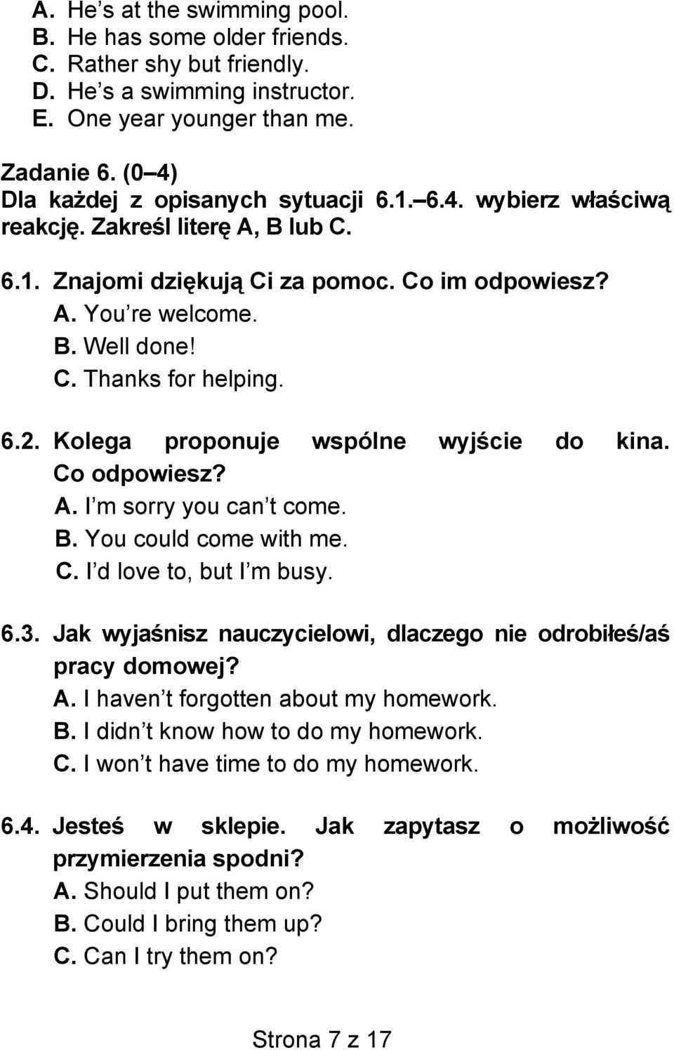 Kolega proponuje wspólne wyjście do kina. Co odpowiesz? A. I m sorry you can t come. B. You could come with me. C. I d love to, but I m busy. 6.3.