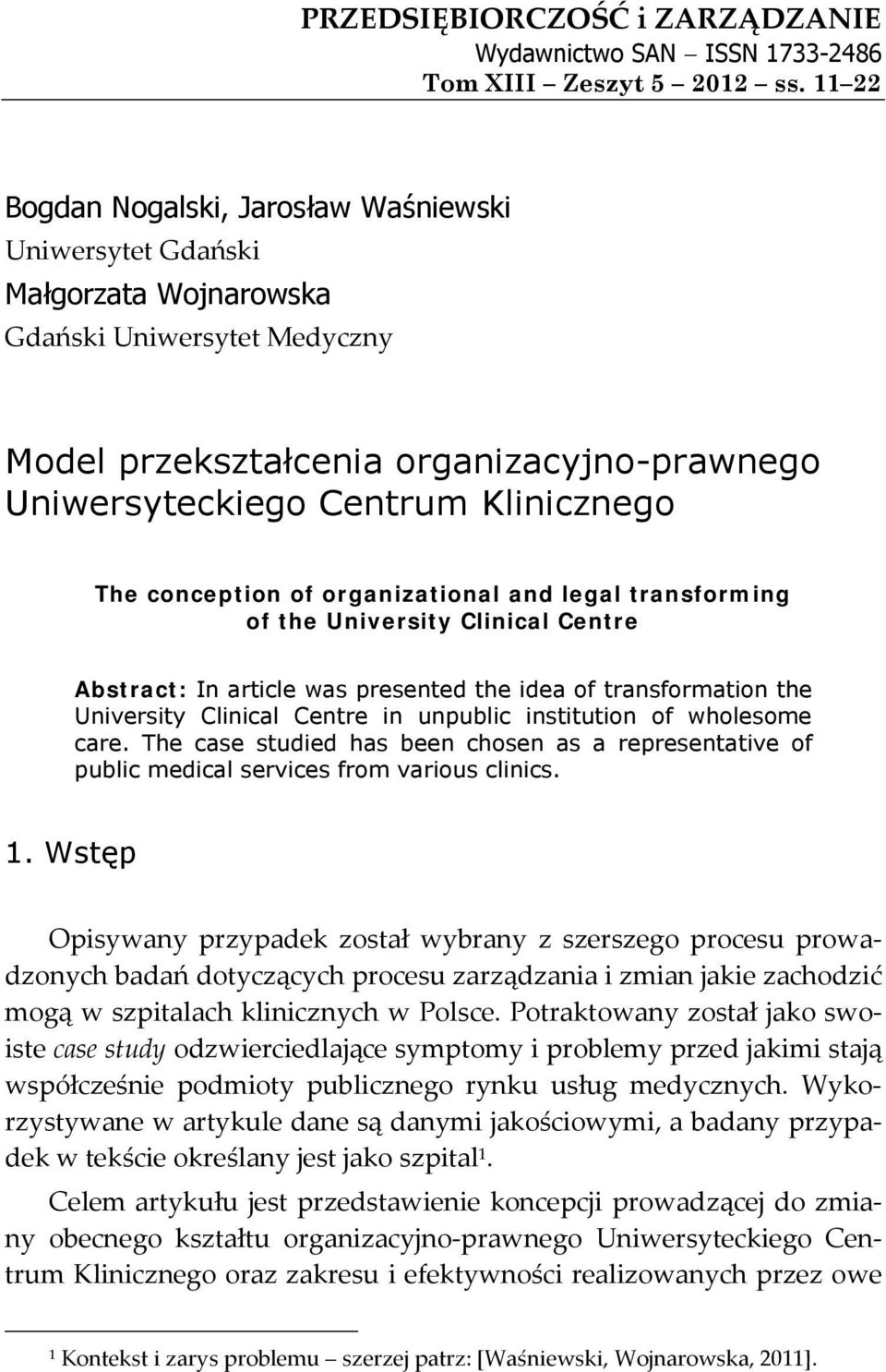 The conception of organizational and legal transforming of the University Clinical Centre Abstract: In article was presented the idea of transformation the University Clinical Centre in unpublic