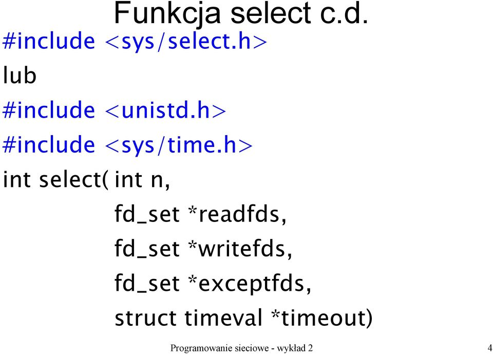 h> int select( int n, fd_set *readfds, fd_set