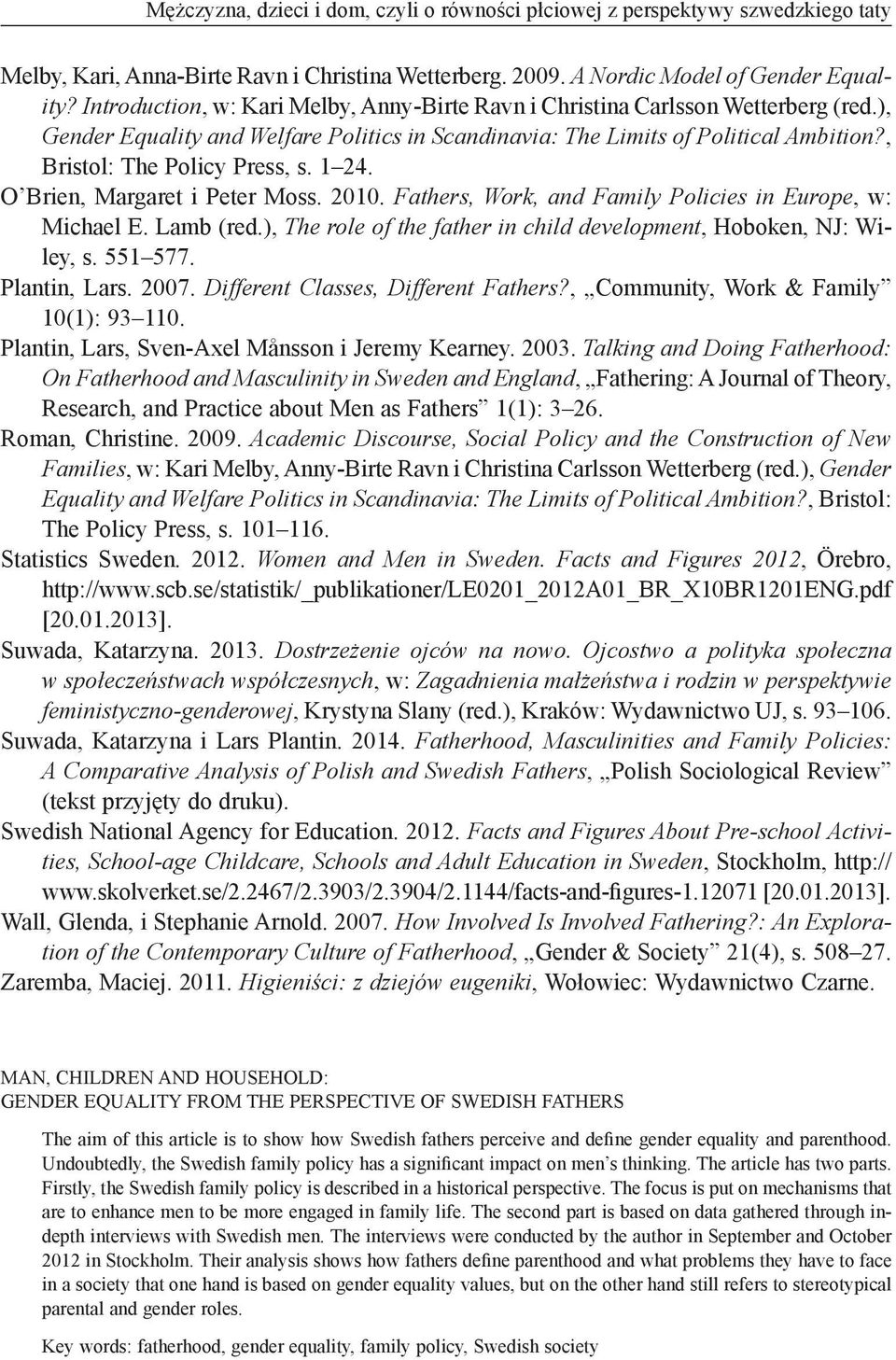 , Bristol: The Policy Press, s. 1 24. O Brien, Margaret i Peter Moss. 2010. Fathers, Work, and Family Policies in Europe, w: Michael E. Lamb (red.
