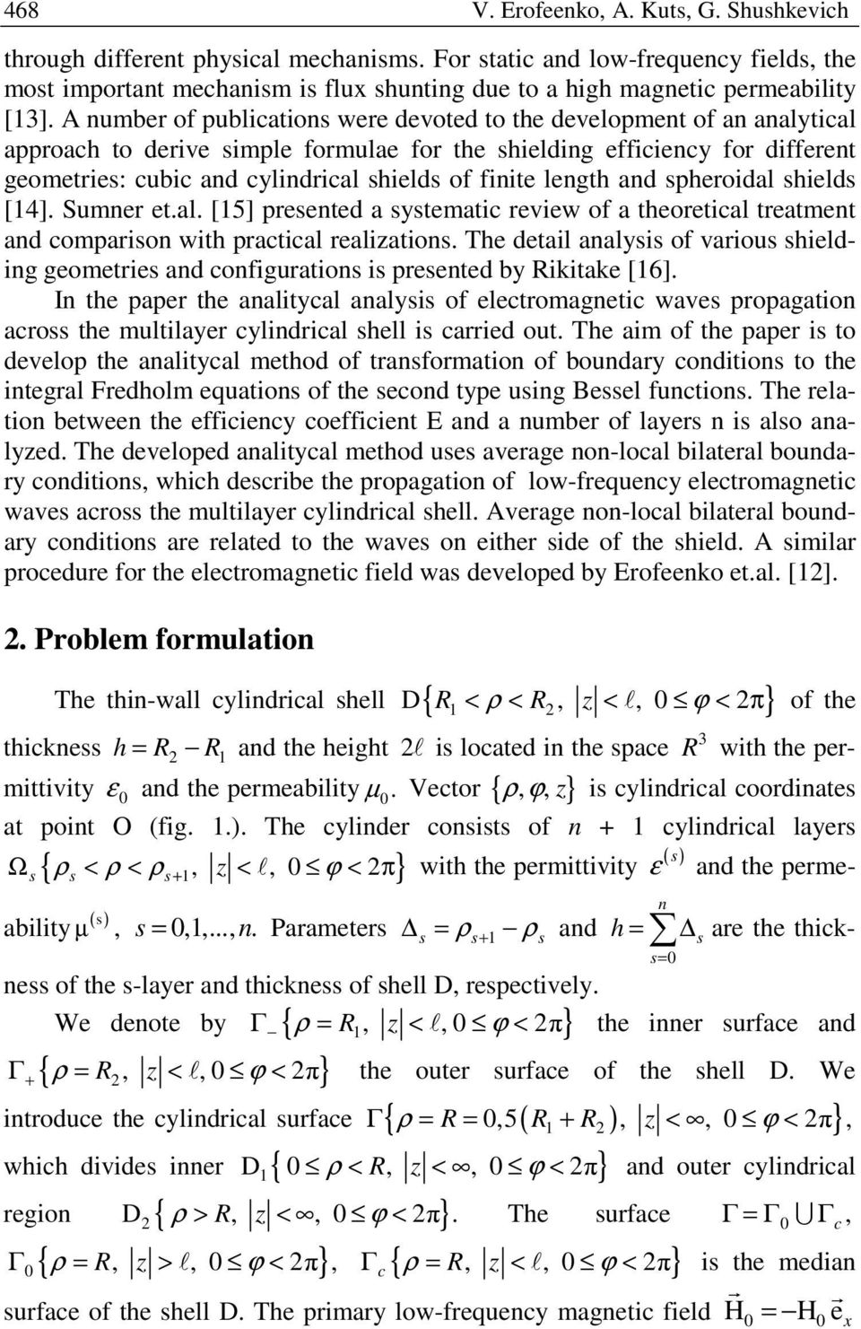 A number of publications were devoted to the development of an analytical approach to derive simple formulae for the shielding efficiency for different geometries: cubic and cylindrical shields of