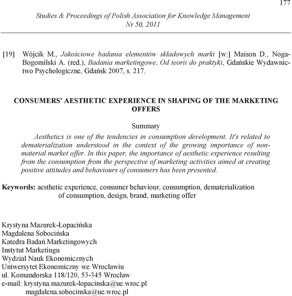 CONSUMERS' AESTHETIC EXPERIENCE IN SHAPING OF THE MARKETING OFFERS Summary Aesthetics is one of the tendencies in consumption development.