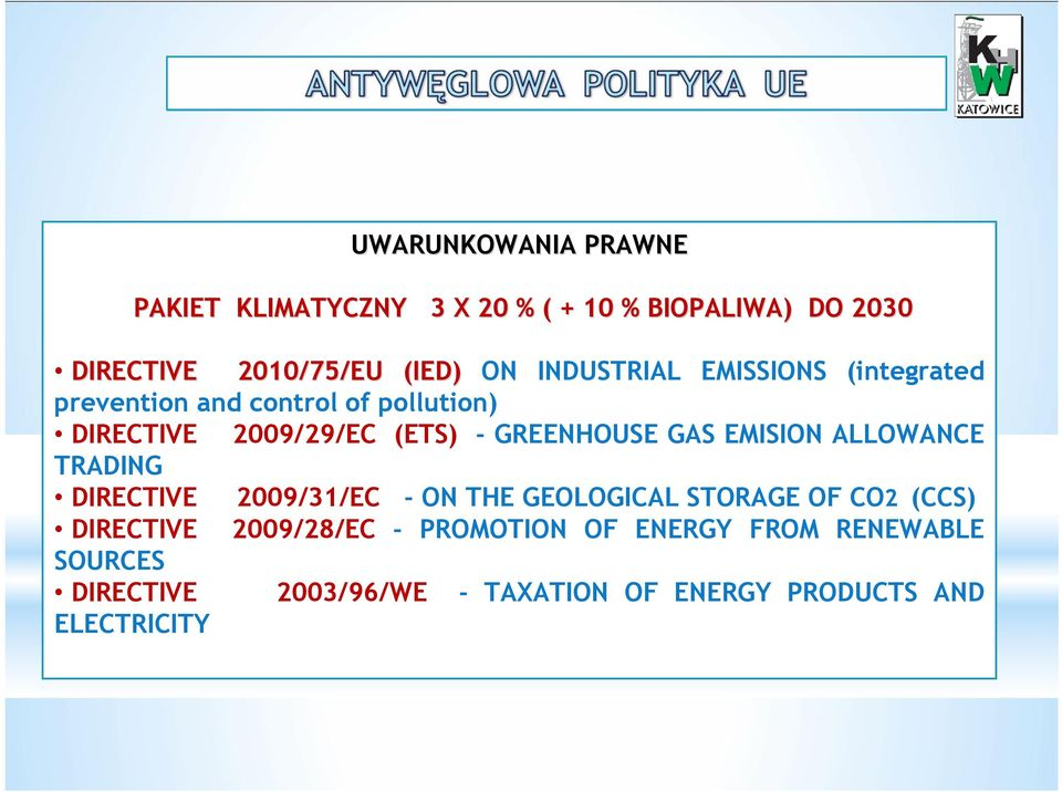- GREENHOUSE GAS EMISION ALLOWANCE TRADING DIRECTIVE 2009/31/EC - ON THE GEOLOGICAL STORAGE OF CO2 (CCS) DIRECTIVE