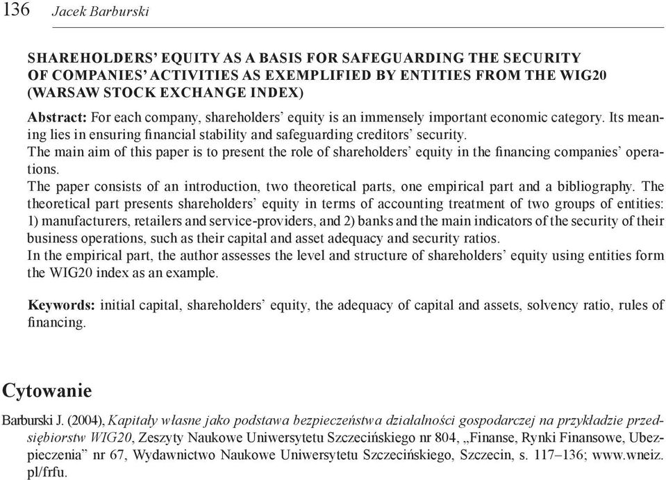 The main aim of this paper is to present the role of shareholders equity in the financing companies operations.