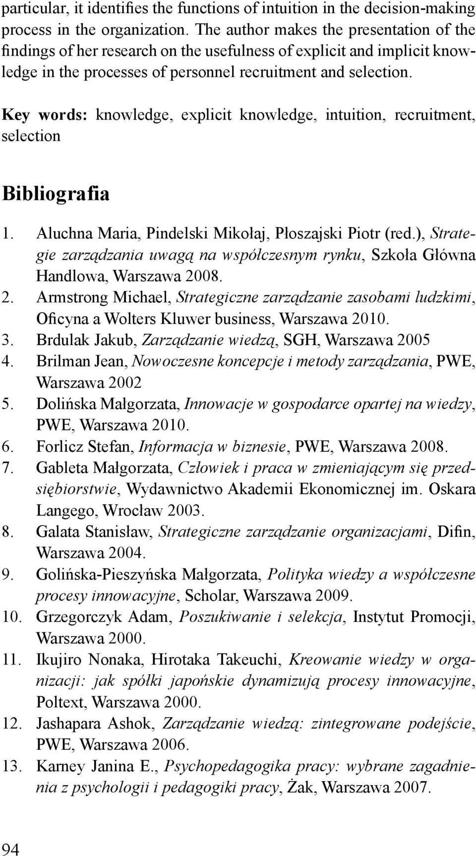 Key words: knowledge, explicit knowledge, intuition, recruitment, selection Bibliografia 1. Aluchna Maria, Pindelski Mikołaj, Płoszajski Piotr (red.