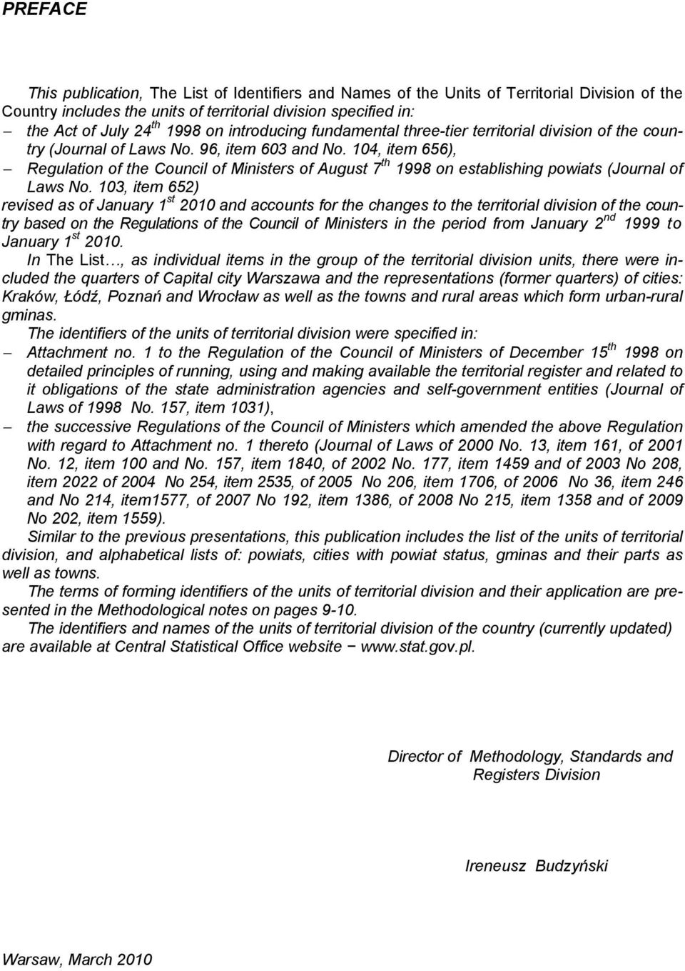 104, item 656), Regulation of the Council of Ministers of August 7 th 1998 on establishing powiats (Journal of Laws No.