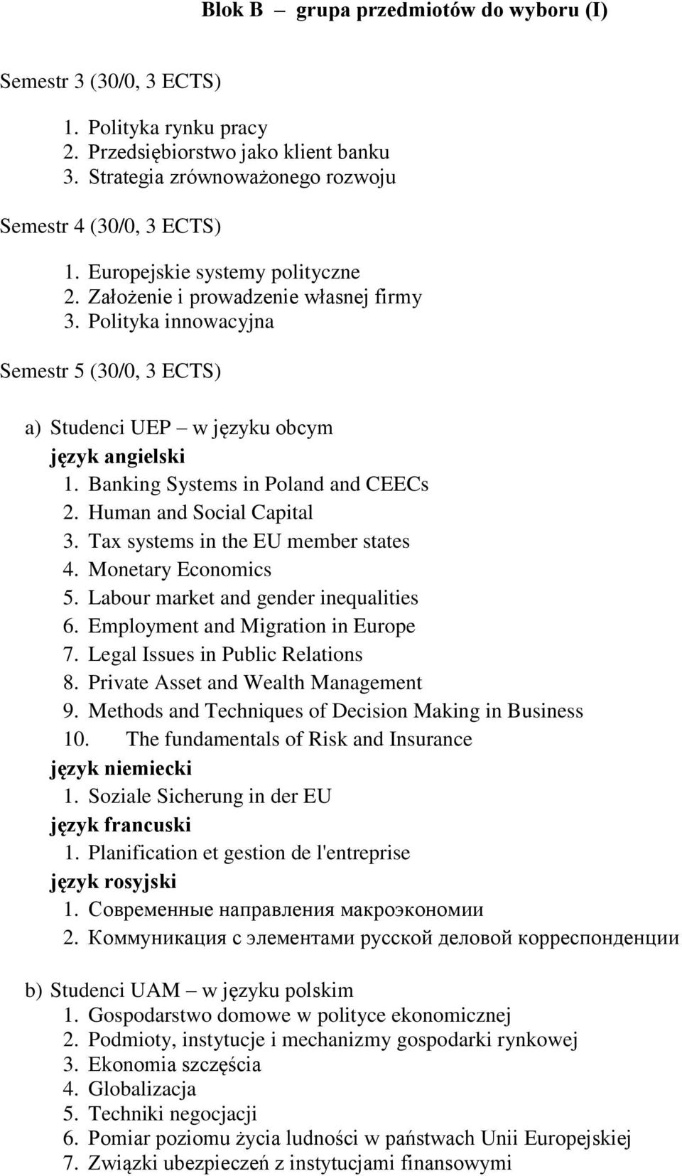 Banking Systems in Poland and CEECs 2. Human and Social Capital 3. Tax systems in the EU member states 4. Monetary Economics 5. Labour market and gender inequalities 6.