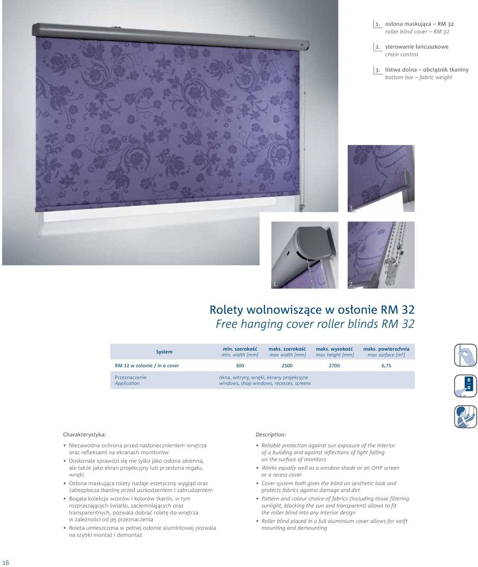 powierzchnia max surface [m2] RM 32 w osłonie / in a cover 300 2500 2700 6,75 Przeznaczenie Application okna, witryny, wnęki, ekrany projekcyjne windows, shop windows, recesses, screens