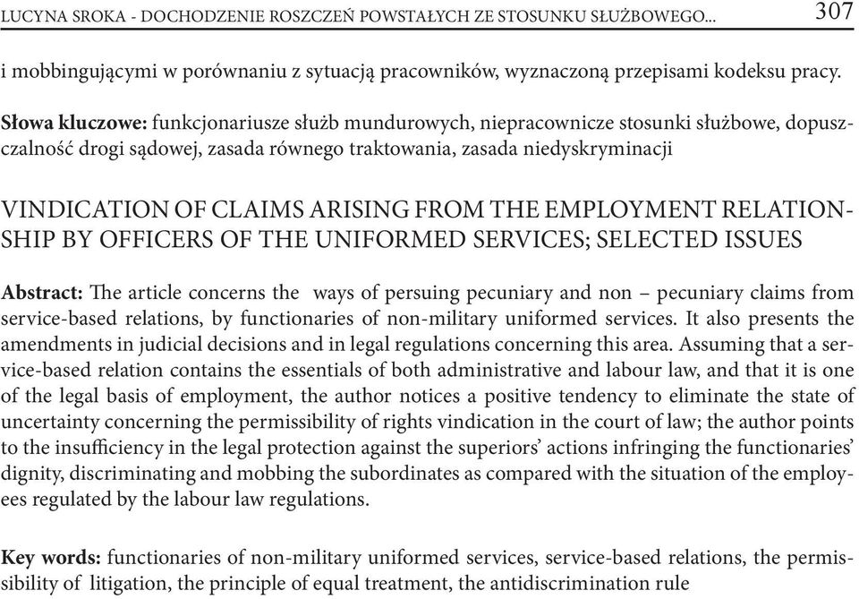FROM THE EMPLOYMENT RELATION- SHIP BY OFFICERS OF THE UNIFORMED SERVICES; SELECTED ISSUES Abstract: The article concerns the ways of persuing pecuniary and non pecuniary claims from service-based