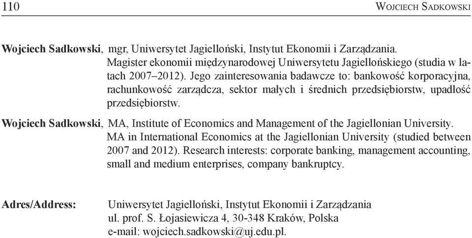 Wojciech Sadkowski, MA, Institute of Economics and Management of the Jagiellonian University. MA in International Economics at the Jagiellonian University (studied between 2007 and 2012).