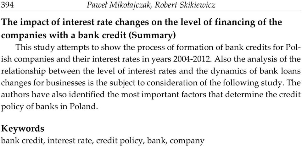 Also the analysis of the relationship between the level of interest rates and the dynamics of bank loans changes for businesses is the subject to consideration
