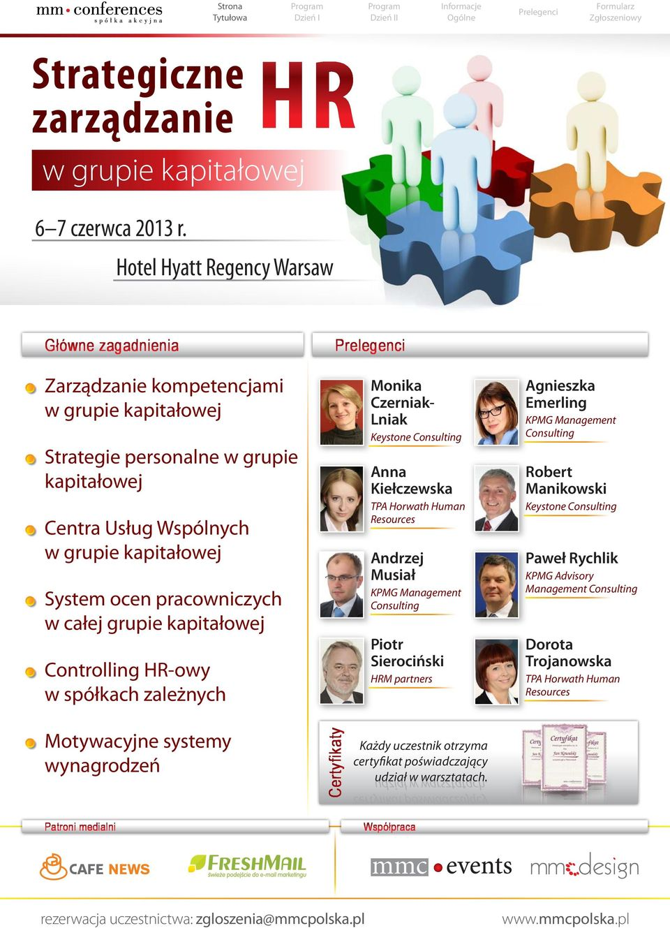 KPMG Management Consulting Piotr Sierociński M partners Agnieszka Emerling KPMG Management Consulting Robert Manikowski Keystone Consulting Paweł Rychlik KPMG Advisory Management Consulting