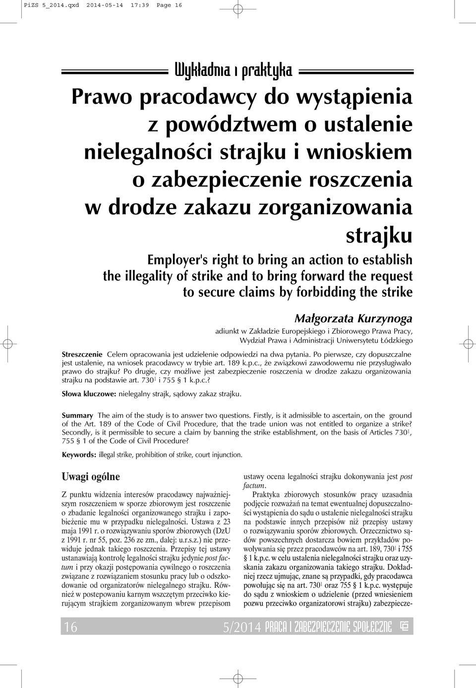strajku Employer's right to bring an action to establish the illegality of strike and to bring forward the request to secure claims by forbidding the strike Małgorzata Kurzynoga adiunkt w Zakładzie
