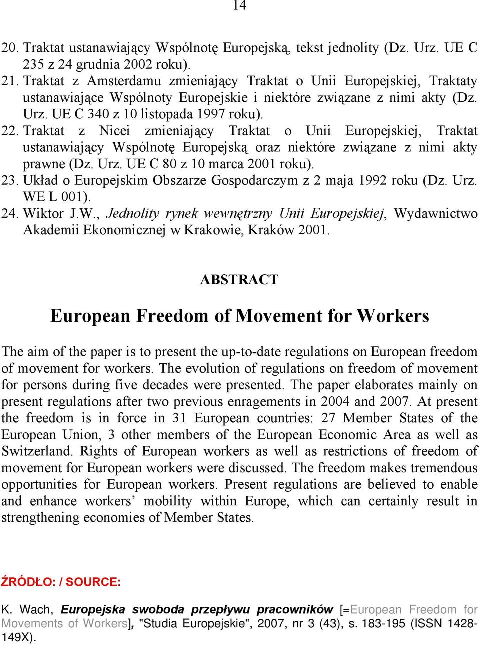 freedom of movement for workers Freedom of movement of self-employed persons and the europe agreements  comments on case c-63/99, gloszczuk case c-235/99, kondova.