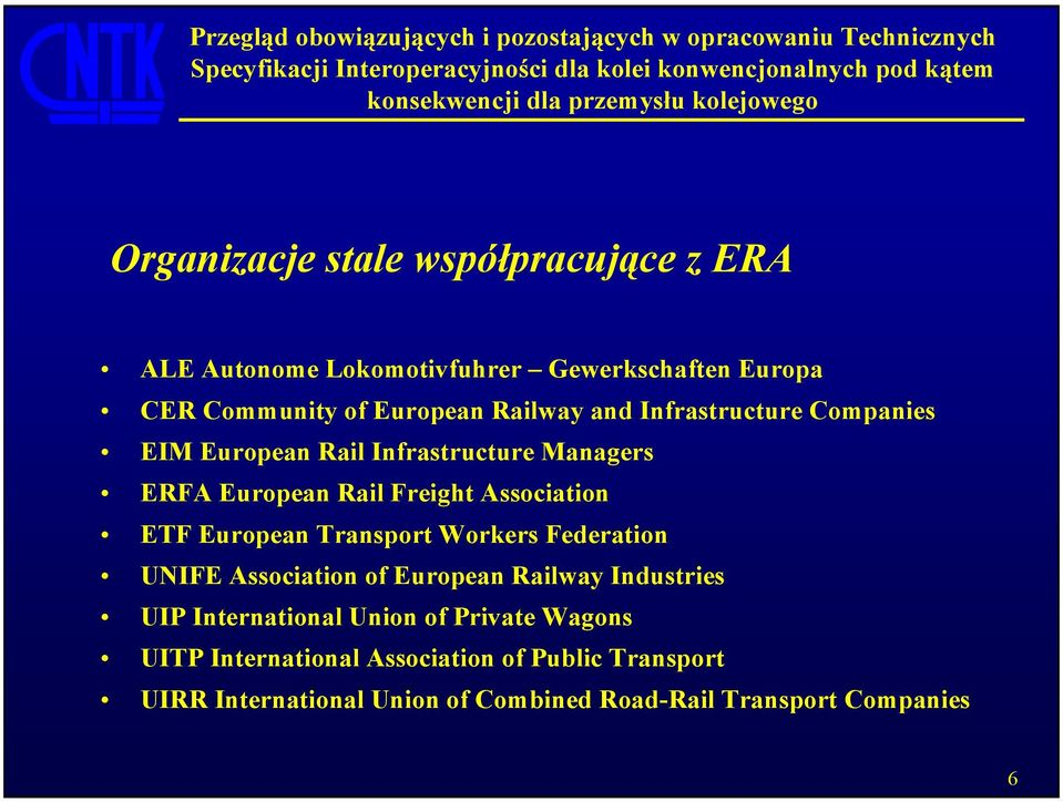 European Transport Workers Federation UNIFE Association of European Railway Industries UIP International Union of Private