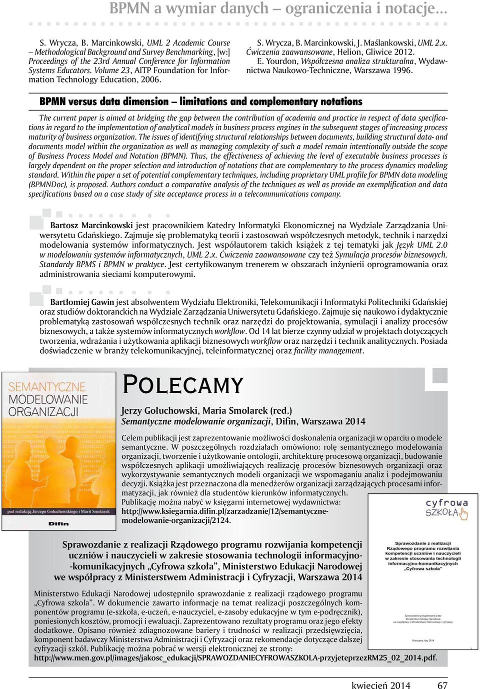 Volume 23, AITP Foundation for Information Technology Education, 2006. S. Wrycza, B. Marcinkowski, J. Maślankowski, UML 2.x. Ćwiczenia zaawansowane, Helion, Gliwice 2012. E. Yourdon, Współczesna analiza strukturalna, Wydawnictwa Naukowo-Techniczne, Warszawa 1996.