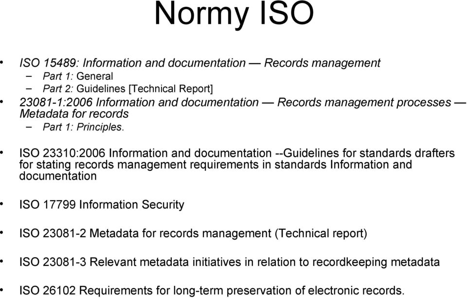 ISO 23310:2006 Information and documentation --Guidelines for standards drafters for stating records management requirements in standards Information and