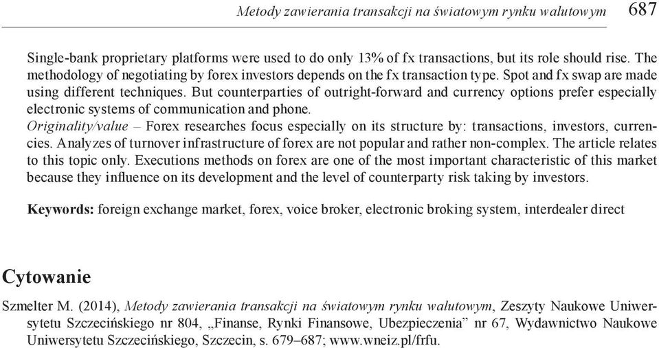 But counterparties of outright-forward and currency options prefer especially electronic systems of communication and phone.