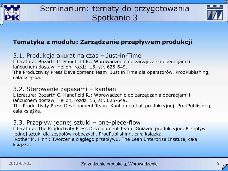 Handfield R.: Wprowadzenie do zarządzania operacjami i łańcuchem dostaw. Helion, rozdz. 15, str. 625-649. The Productivity Press Development Team: Kanban na hali produkcyjnej.