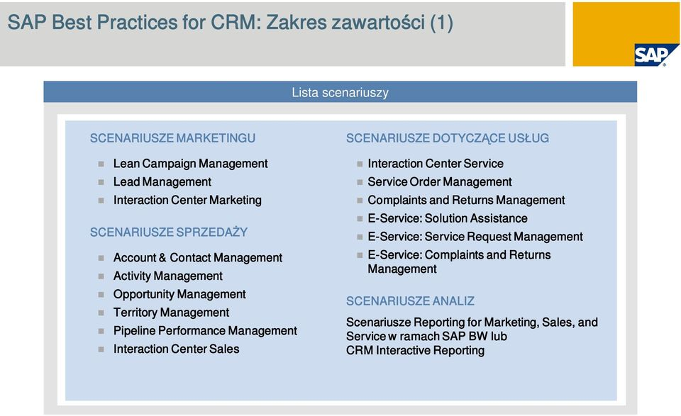 Sales SCENARIUSZE DOTYCZ CE US UG Interaction Center Service Service Order Management Complaints and Returns Management E-Service: Solution Assistance E-Service: Service