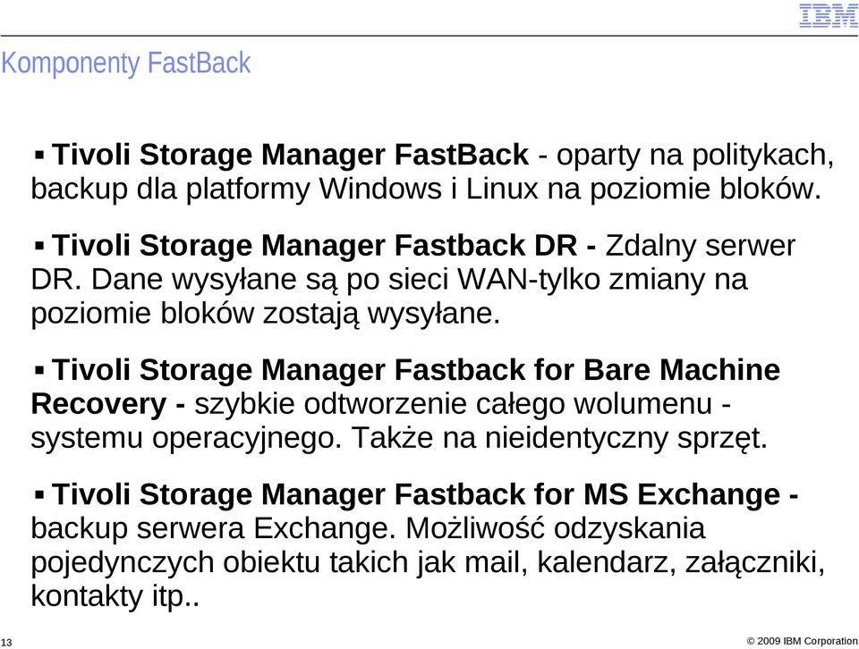 Tivoli Storage Manager Fastback for Bare Machine Recovery - szybkie odtworzenie całego wolumenu systemu operacyjnego. Także na nieidentyczny sprzęt.