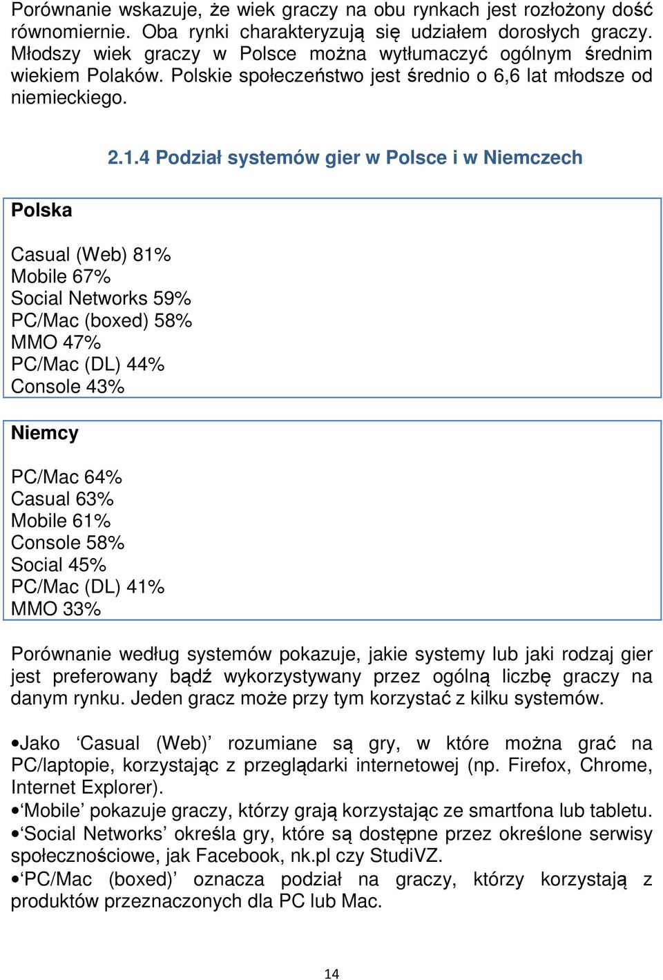 4 Podział systemów gier w Polsce i w Niemczech Polska Casual (Web) 81% Mobile 67% Social Networks 59% PC/Mac (boxed) 58% MMO 47% PC/Mac (DL) 44% Console 43% Niemcy PC/Mac 64% Casual 63% Mobile 61%