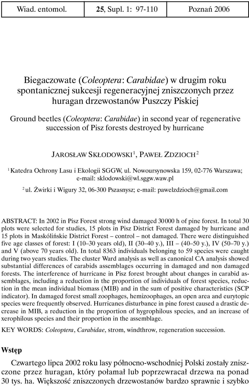 Carabidae) in second year of regenerative succession of Pisz forests destroyed by hurricane JAROSŁAW SKŁODOWSKI 1, PAWEŁ ZDZIOCH 2 1 Katedra Ochrony Lasu i Ekologii SGGW, ul.