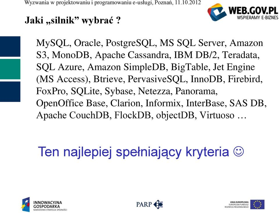 SQL Azure, Amazon SimpleDB, BigTable, Jet Engine (MS Access), Btrieve, PervasiveSQL, InnoDB,