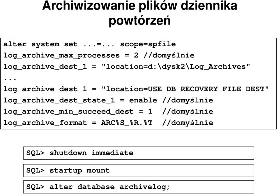 ".. log_archive_dest_1 = ""location=use_db_recovery_file_dest"" log_archive_dest_state_1 = enable //domyślnie"