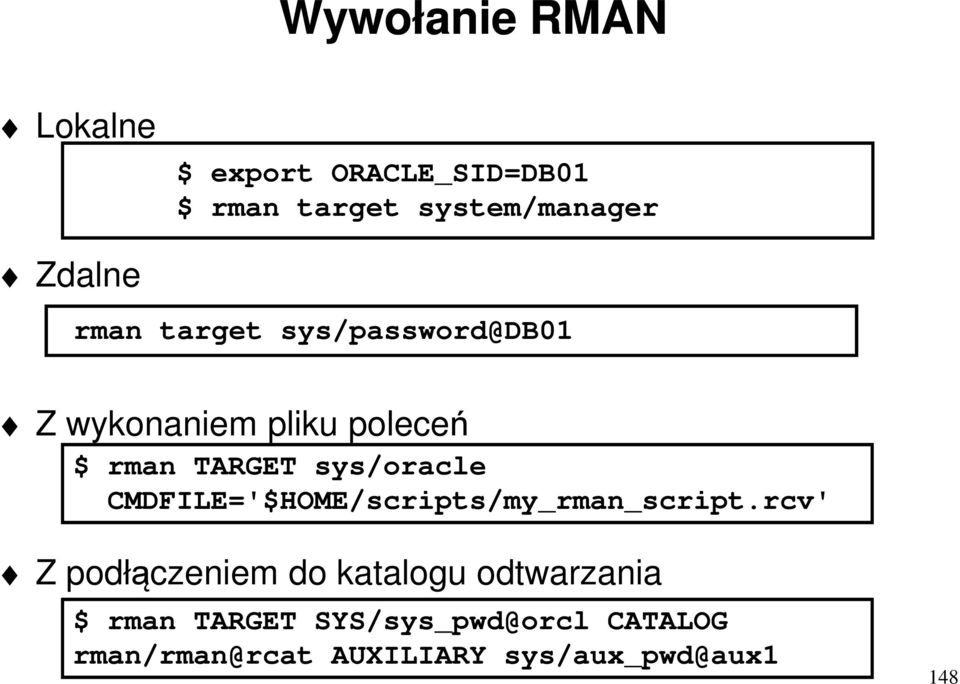 sys/oracle CMDFILE='$HOME/scripts/my_rman_script.