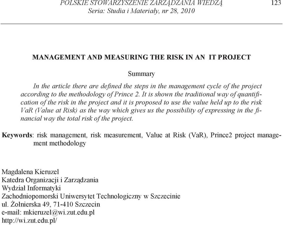 It is shown the traditional way of quantification of the risk in the project and it is proposed to use the value held up to the risk VaR (Value at Risk) as the way which gives us the possibility of
