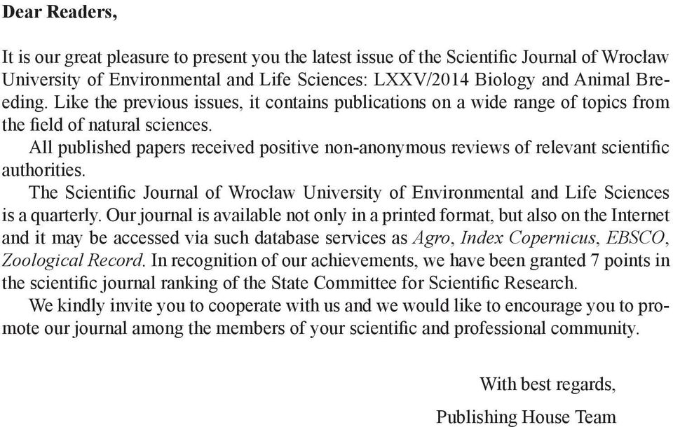 All published papers received positive non-anonymous reviews of relevant scientific authorities. The Scientific Journal of Wrocław University of Environmental and Life Sciences is a quarterly.
