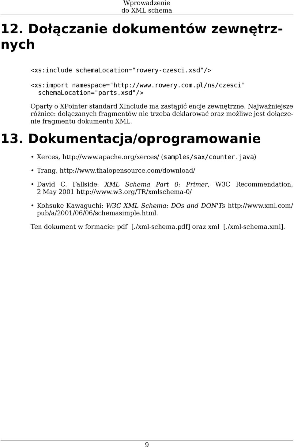 Dokumentacja/oprogramowanie Xerces, http://www.apache.org/xerces/ (samples/sax/counter.java) Trang, http://www.thaiopensource.com/download/ David C.