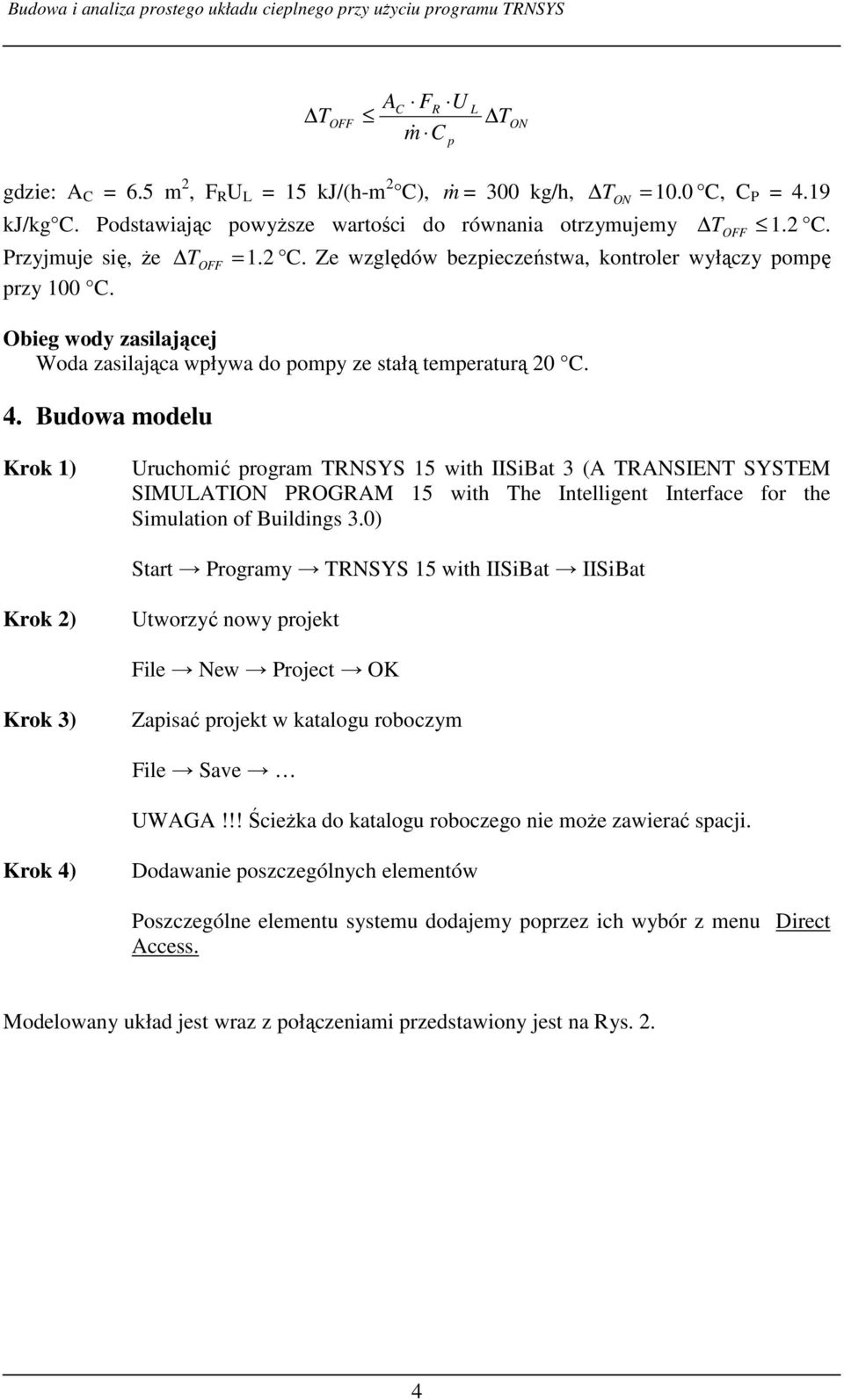 Budowa modelu Krok 1) Uruchomić program TRNSYS 15 with IISiBat 3 (A TRANSIENT SYSTEM SIMULATION PROGRAM 15 with The Intelligent Interface for the Simulation of Buildings 3.