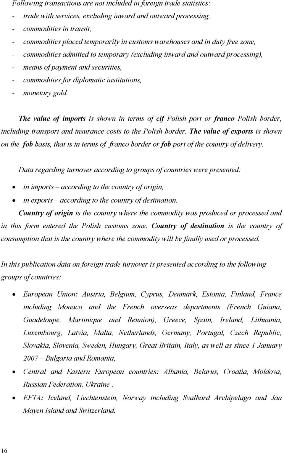 - monetary gold. The value of imports is shown in terms of cif Polish port or franco Polish border, including transport and insurance costs to the Polish border.