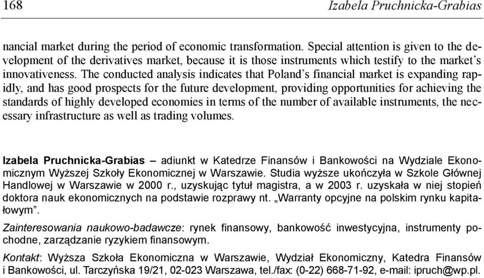 The conducted analysis indicates that Poland s financial market is expanding rapidly, and has good prospects for the future development, providing opportunities for achieving the standards of highly