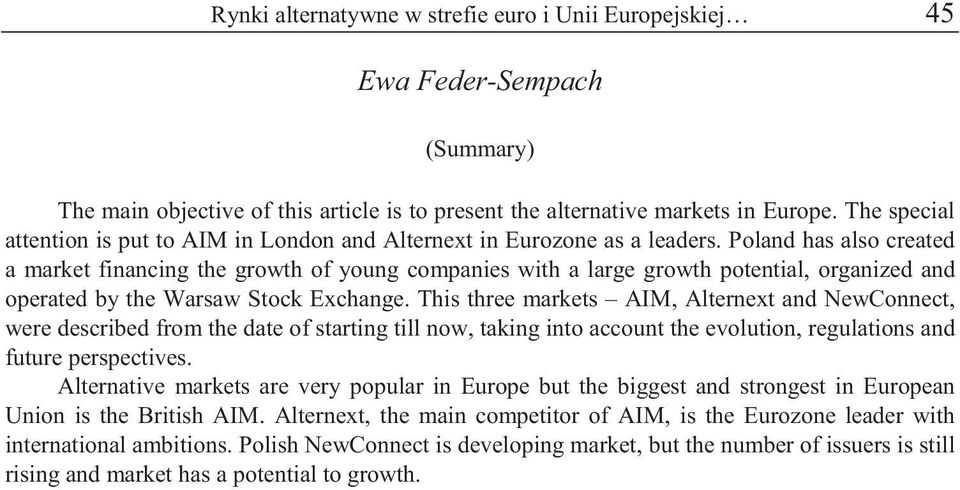 Poland has also created a market financing the growth of young companies with a large growth potential, organized and operated by the Warsaw Stock Exchange.
