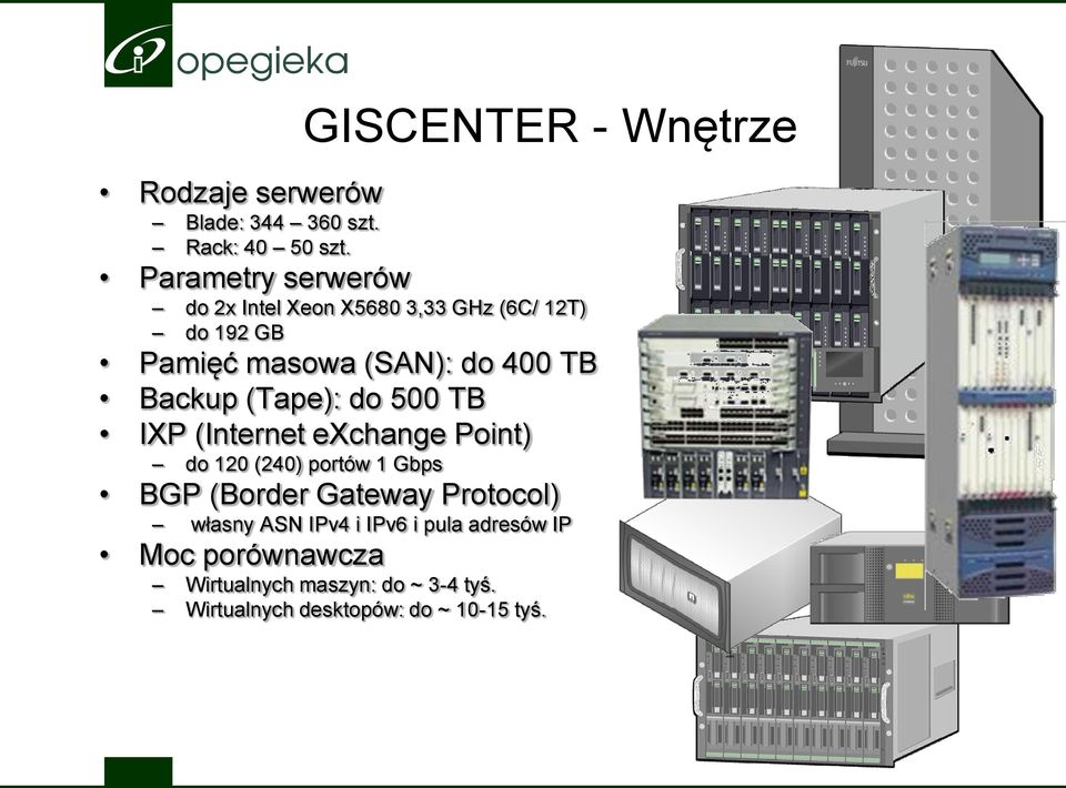 Backup (Tape): do 500 TB IXP (Internet exchange Point) do 120 (240) portów 1 Gbps BGP (Border Gateway