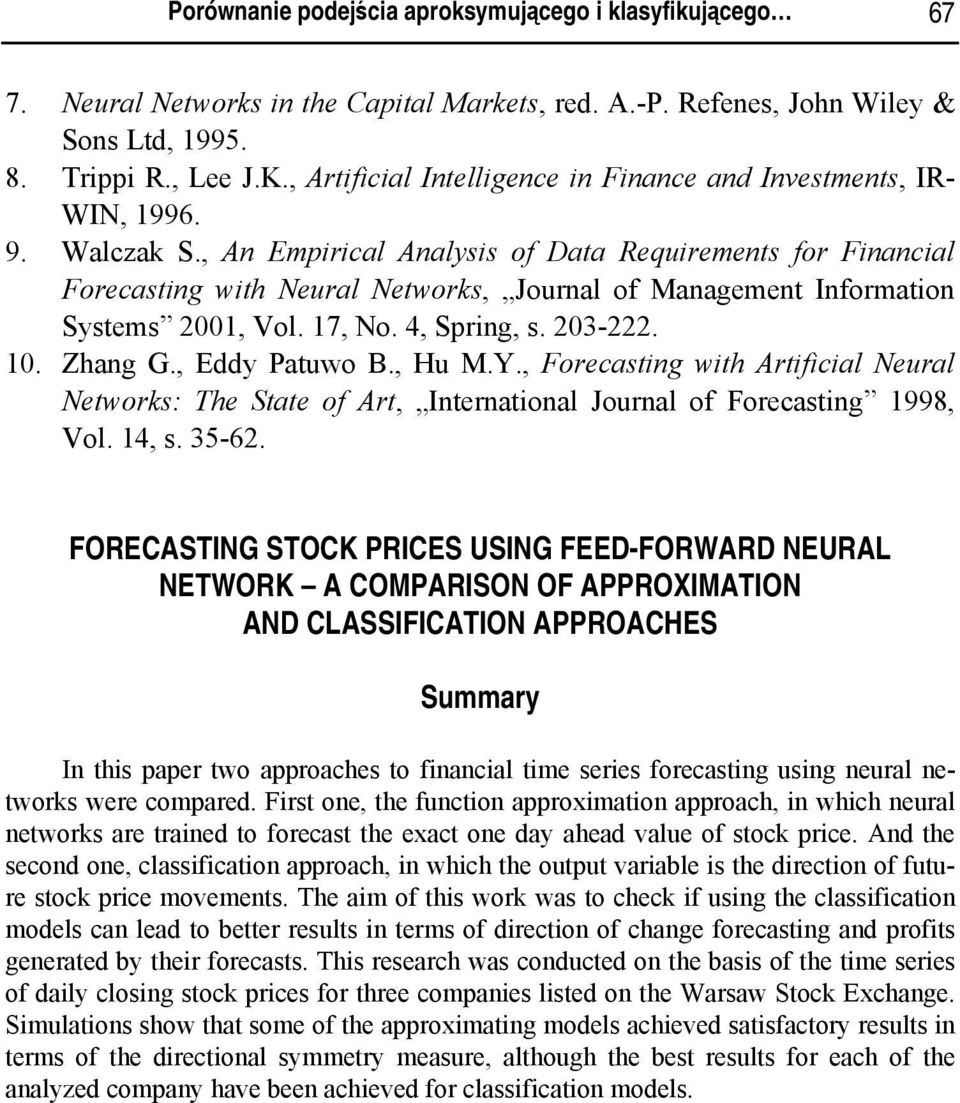 , An Empirical Analysis of Data Requirements for Financial Forecasting with Neural Networks, Journal of Management Information Systems 2001, Vol. 17, No. 4, Spring, s. 203-222. 10. Zhang G.
