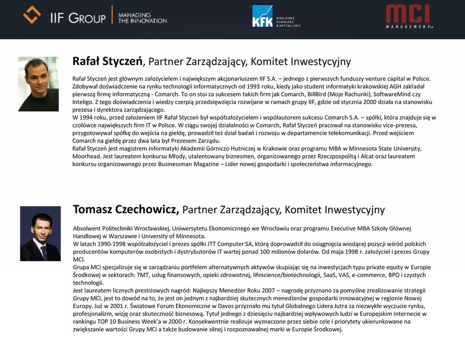 To on stoi za sukcesem takich firm jak Comarch, BillBird (Moje Rachunki), SoftwareMind czy Inteligo.