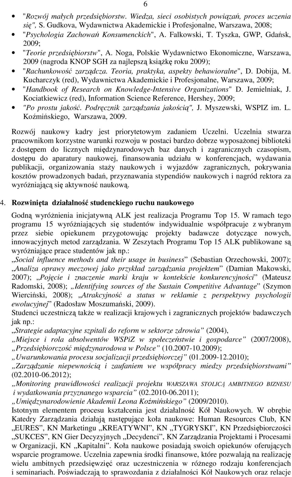 "Teoria, praktyka, aspekty behawioralne"", D. Dobija, M. Kucharczyk (red), Wydawnictwa Akademickie i Profesjonalne, Warszawa, 2009; ""Handbook of Research on Knowledge-Intensive Organizations"" D."