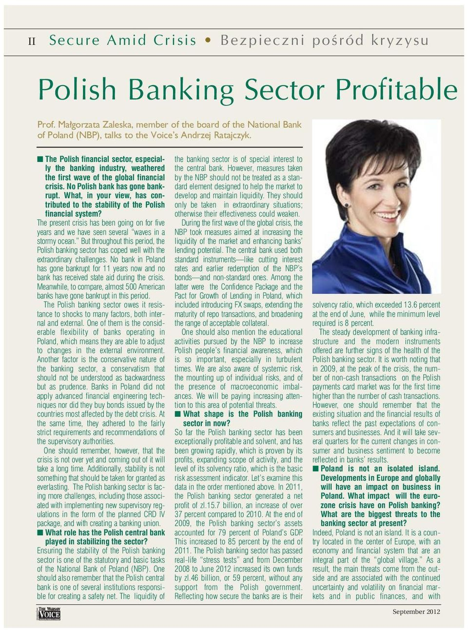 The Polish financial sector, especially the banking industry, weathered the first wave of the global financial crisis. No Polish bank has gone bankrupt.