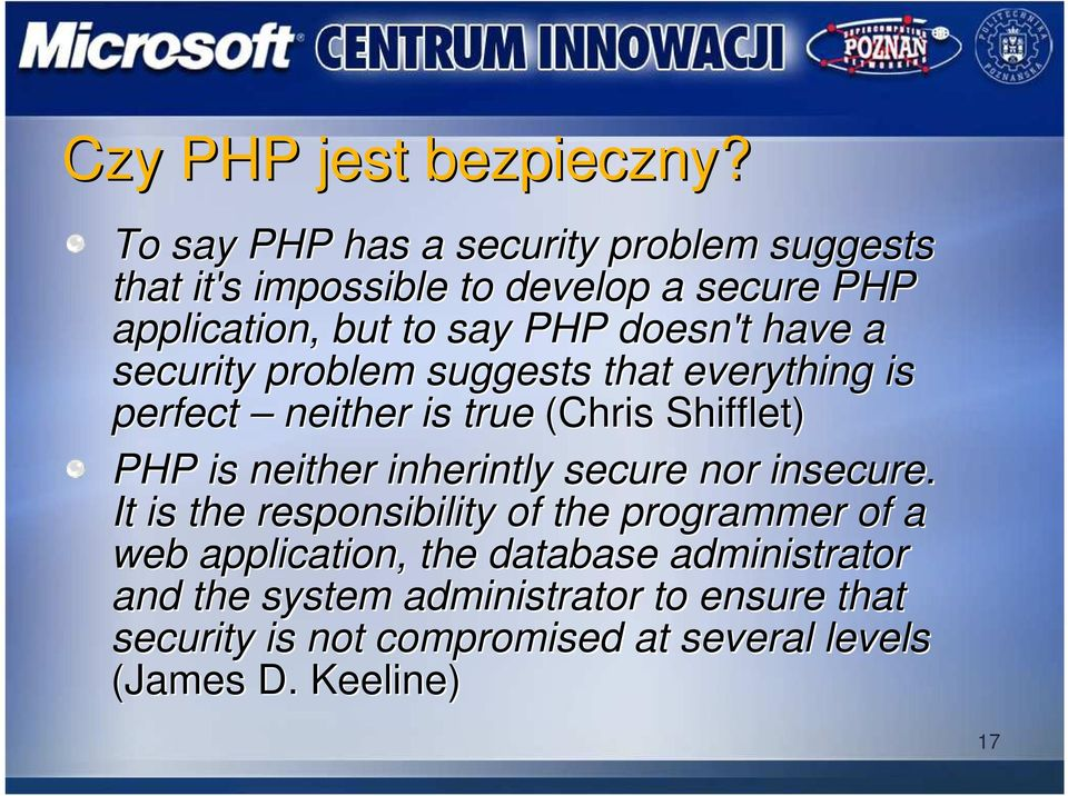 doesn't have a security problem suggests that everything is perfect neither is true (Chris Shifflet) PHP is neither
