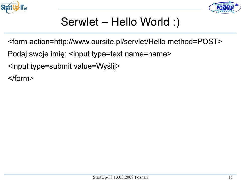 pl/servlet/hello method=post> Podaj swoje