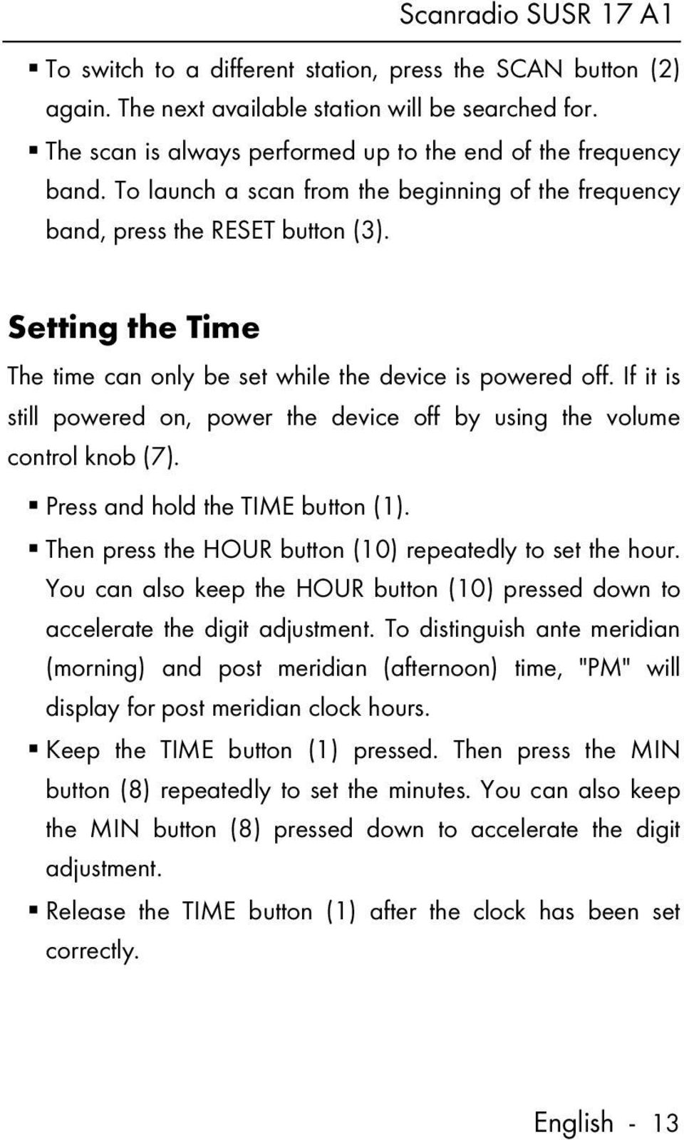 If it is still powered on, power the device off by using the volume control knob (7). Press and hold the TIME button (1). Then press the HOUR button (10) repeatedly to set the hour.