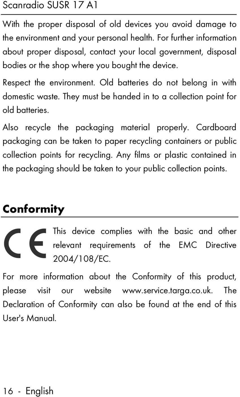 Old batteries do not belong in with domestic waste. They must be handed in to a collection point for old batteries. Also recycle the packaging material properly.
