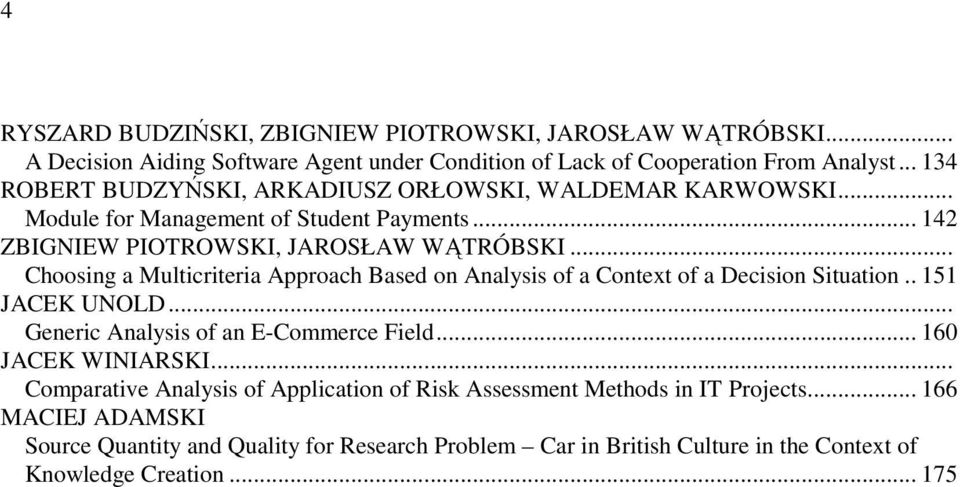 .. Choosing a Multicriteria Approach Based on Analysis of a Context of a Decision Situation.. 151 JACEK UNOLD... Generic Analysis of an E-Commerce Field... 160 JACEK WINIARSKI.