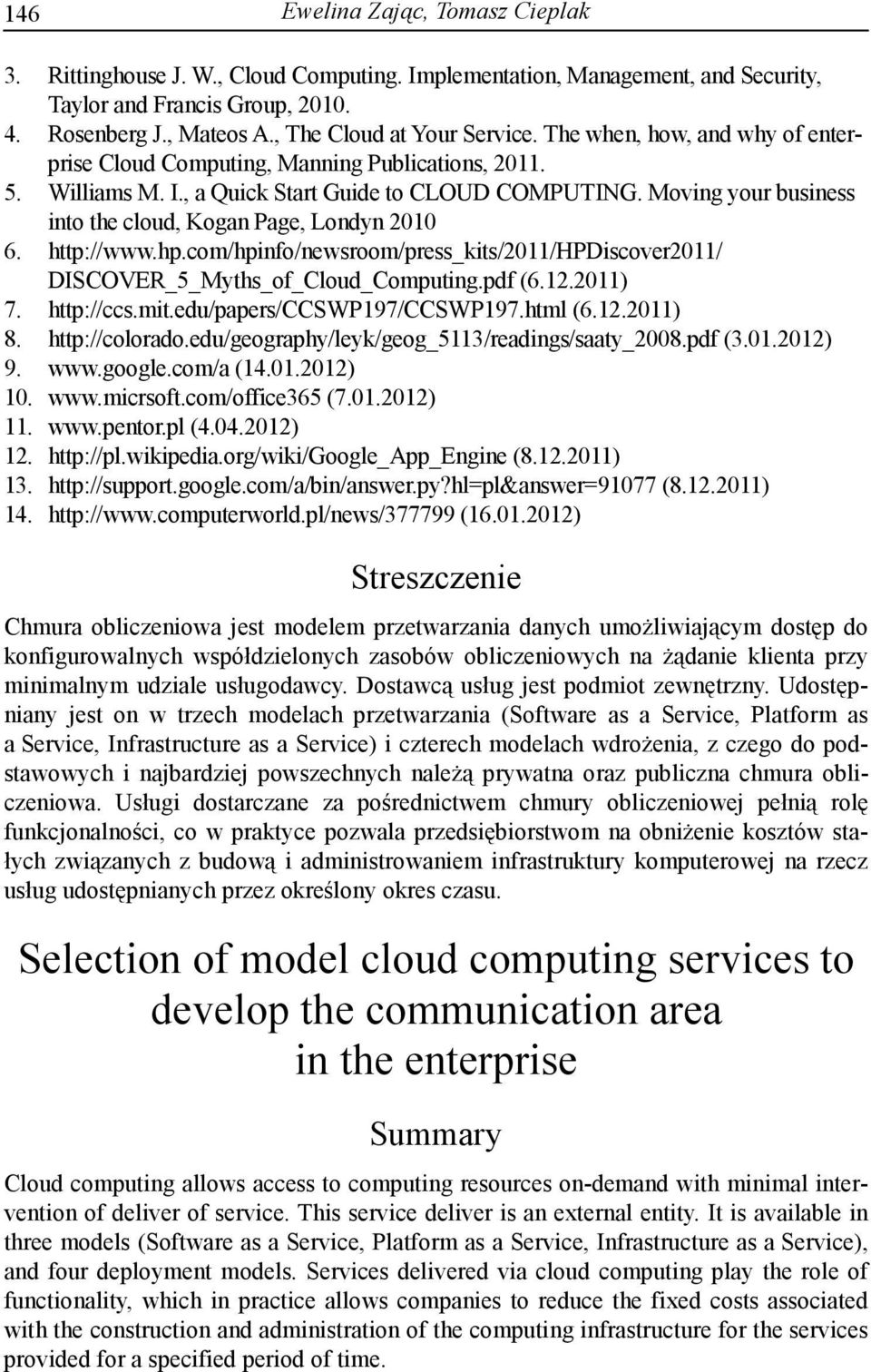 Moving your business into the cloud, Kogan Page, Londyn 2010 6. http://www.hp.com/hpinfo/newsroom/press_kits/2011/hpdiscover2011/ DISCOVER_5_Myths_of_Cloud_Computing.pdf (6.12.2011) 7. http://ccs.mit.