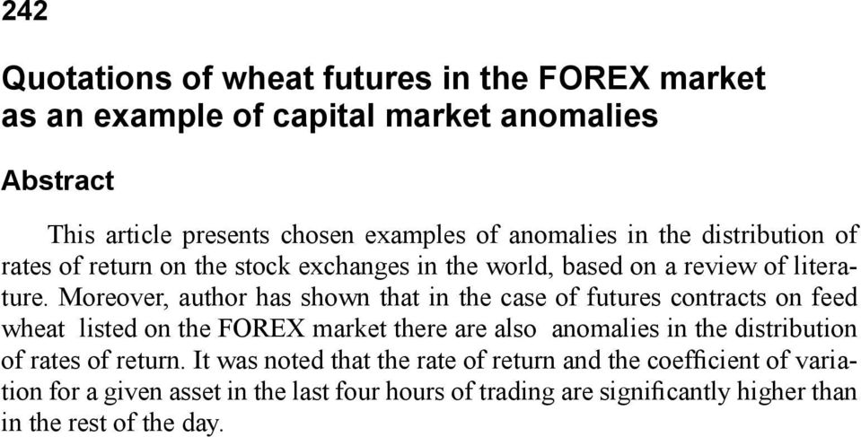 Moreover, author has shown that in the case of futures contracts on feed wheat listed on the FOREX market there are also anomalies in the distribution