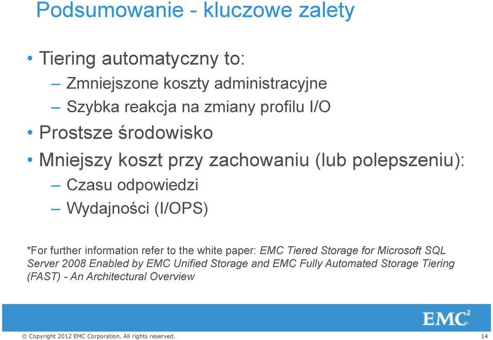 Wydajności (I/OPS) *For further information refer to the white paper: EMC Tiered Storage for Microsoft SQL